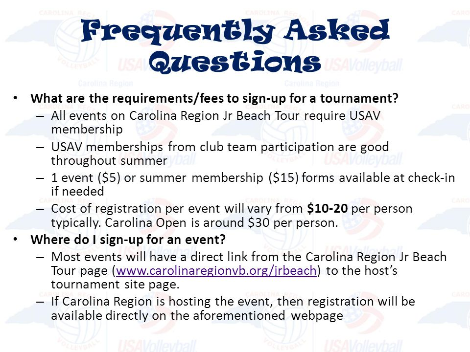 What are the requirements/fees to sign-up for a tournament? – All events on Carolina Region Jr Beach Tour require USAV membership – USAV memberships f
