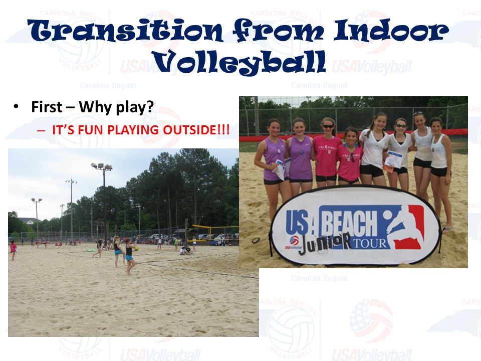 First – Why play? – ITS FUN PLAYING OUTSIDE!!! Transition from Indoor Volleyball