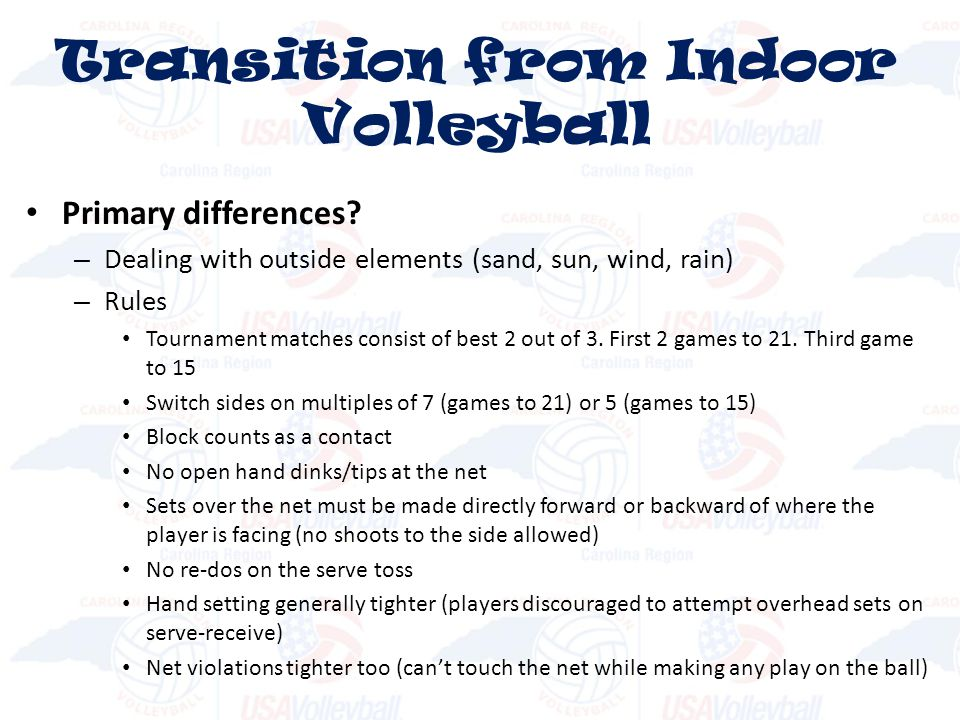 Primary differences? – Dealing with outside elements (sand, sun, wind, rain) – Rules Tournament matches consist of best 2 out of 3. First 2 games to 2