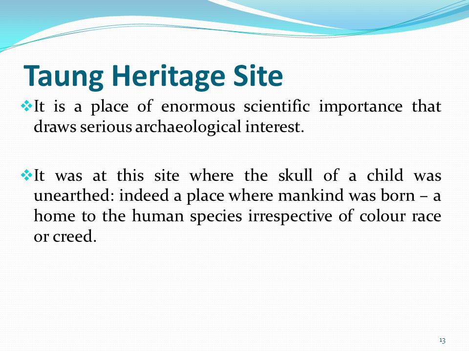 Taung Heritage Site It is a place of enormous scientific importance that draws serious archaeological interest. It was at this site where the skull of