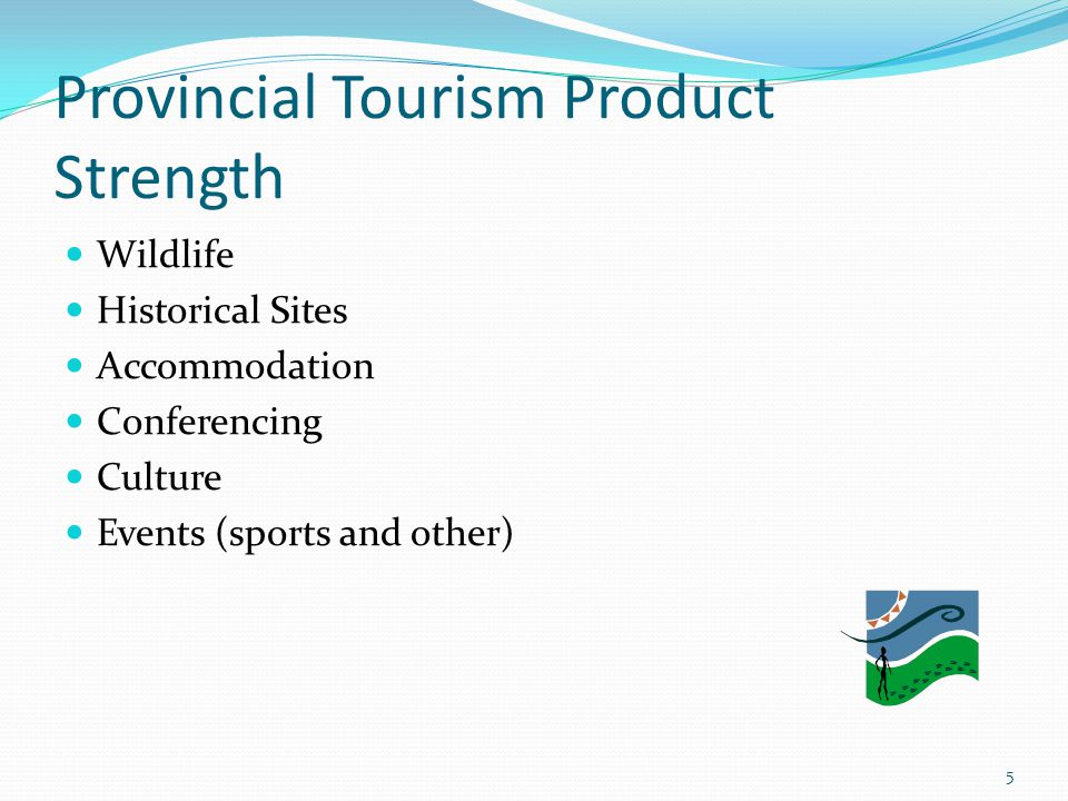 Provincial Tourism Product Strength Wildlife Historical Sites Accommodation Conferencing Culture Events (sports and other) 5