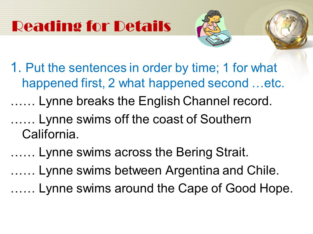 Reading for Details 1. Put the sentences in order by time; 1 for what happened first, 2 what happened second …etc. …… Lynne breaks the English Channel