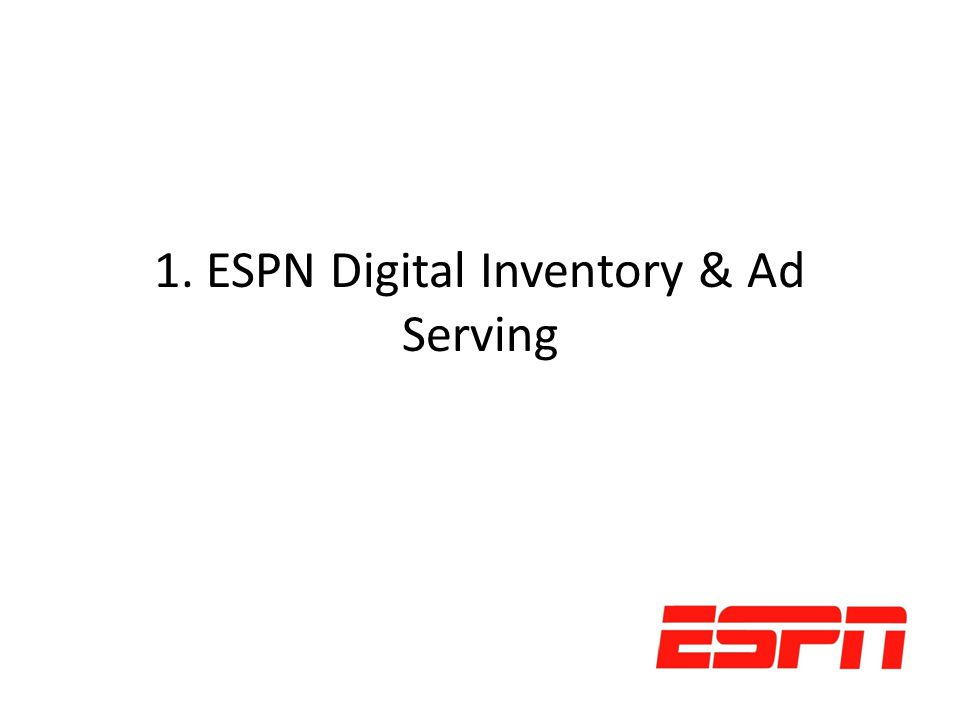 1. ESPN Digital Inventory & Ad Serving
