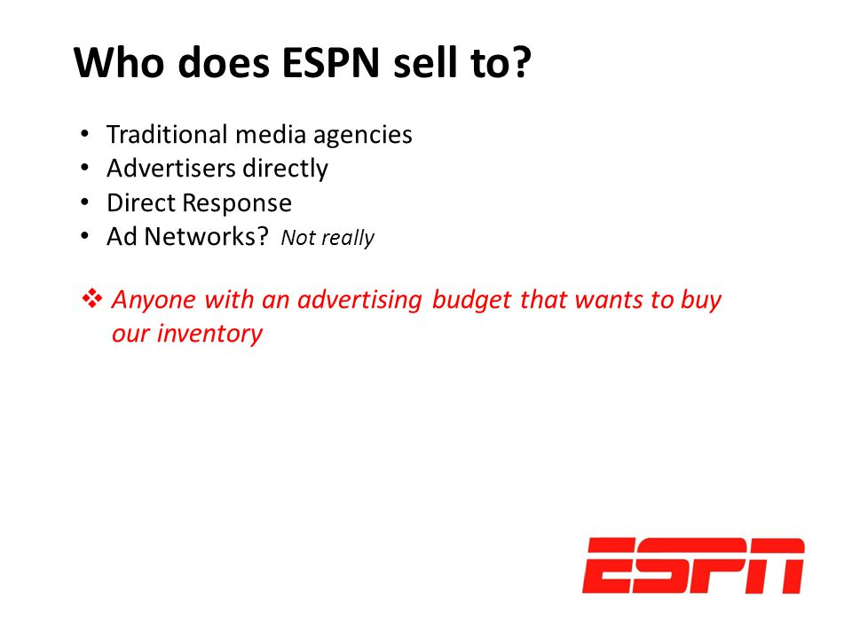 Who does ESPN sell to. Traditional media agencies Advertisers directly Direct Response Ad Networks.