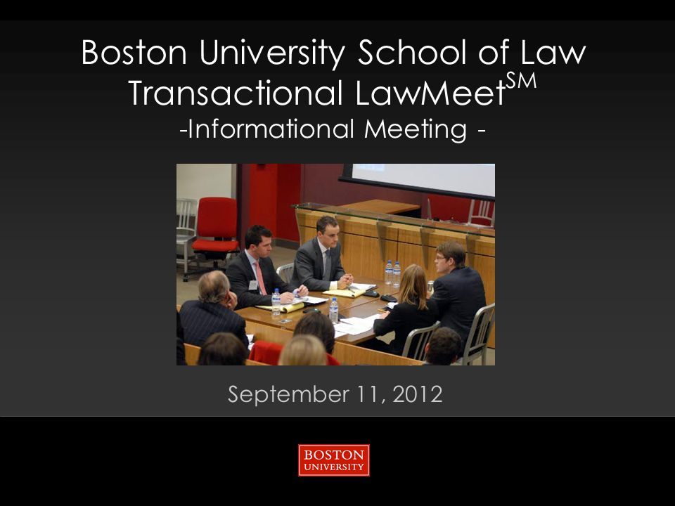 Boston University School of Law Transactional LawMeet SM -Informational Meeting - September 11, 2012