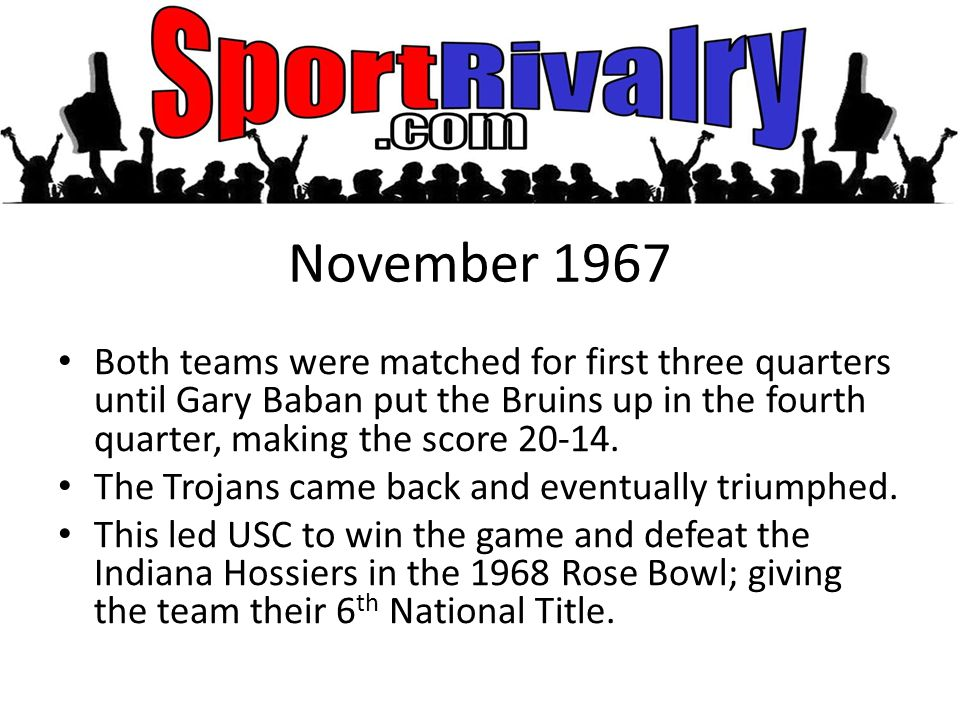 November 1967 Both teams were matched for first three quarters until Gary Baban put the Bruins up in the fourth quarter, making the score 20-14.