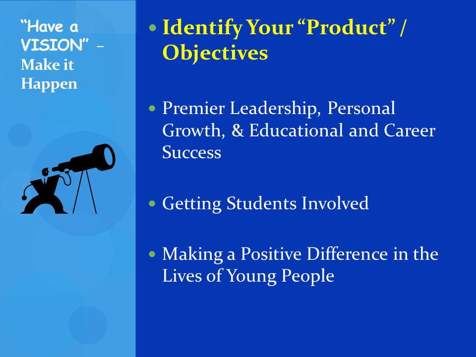 Identify Your Product / Objectives Premier Leadership, Personal Growth, & Educational and Career Success Getting Students Involved Making a Positive D