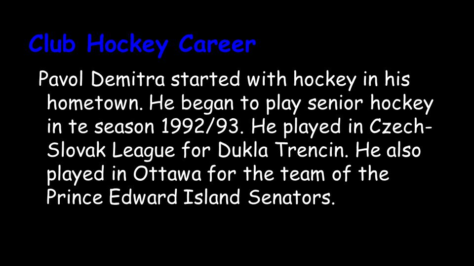 Club Hockey Career Pavol Demitra started with hockey in his hometown.