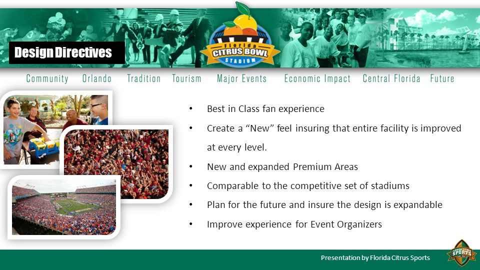 Presentation by Florida Citrus Sports Best in Class fan experience Create a New feel insuring that entire facility is improved at every level. New and