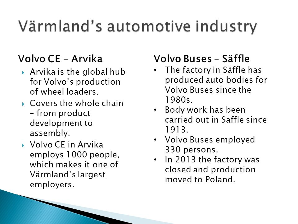 Volvo CE – Arvika Arvika is the global hub for Volvos production of wheel loaders.