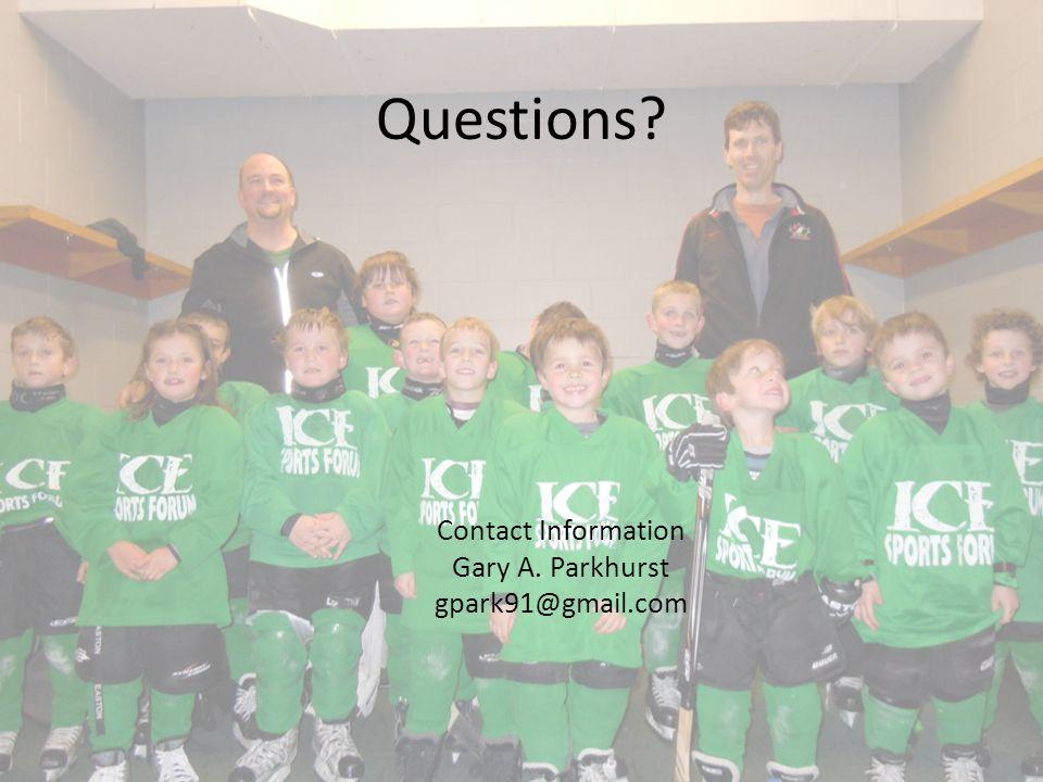 Questions? Contact Information Gary A. Parkhurst gpark91@gmail.com