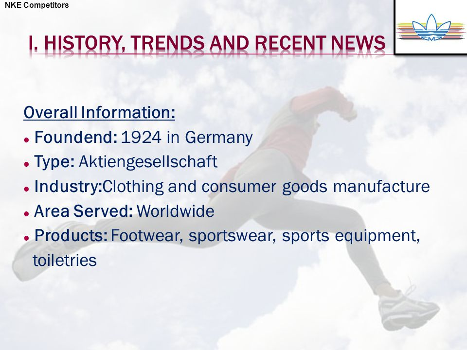 NKE Competitors Overall Information: Foundend: 1924 in Germany Type: Aktiengesellschaft Industry:Clothing and consumer goods manufacture Area Served: