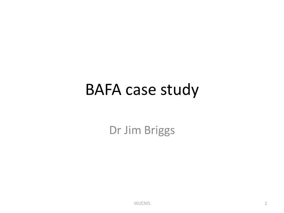 BAFA case study Dr Jim Briggs 1WUCM1