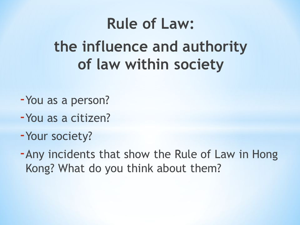 Rule of Law: the influence and authority of law within society - You as a person.