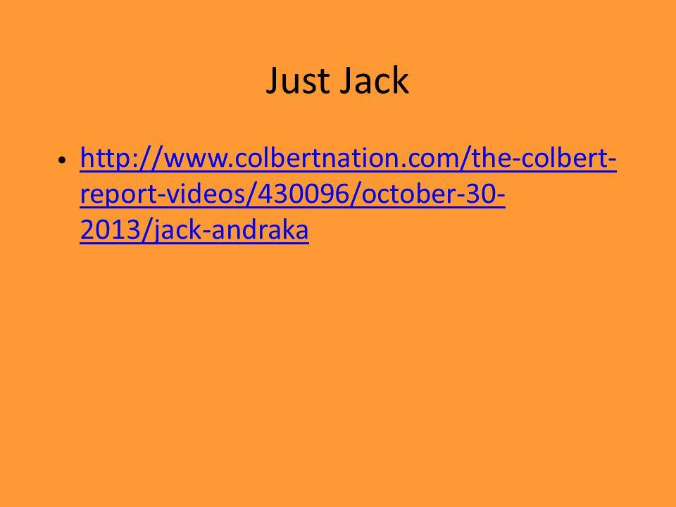 Just Jack http://www.colbertnation.com/the-colbert- report-videos/430096/october-30- 2013/jack-andraka http://www.colbertnation.com/the-colbert- report-videos/430096/october-30- 2013/jack-andraka