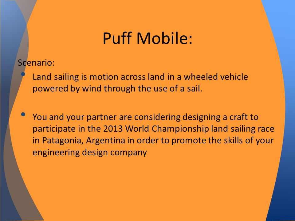 Puff Mobile: Scenario: Land sailing is motion across land in a wheeled vehicle powered by wind through the use of a sail.