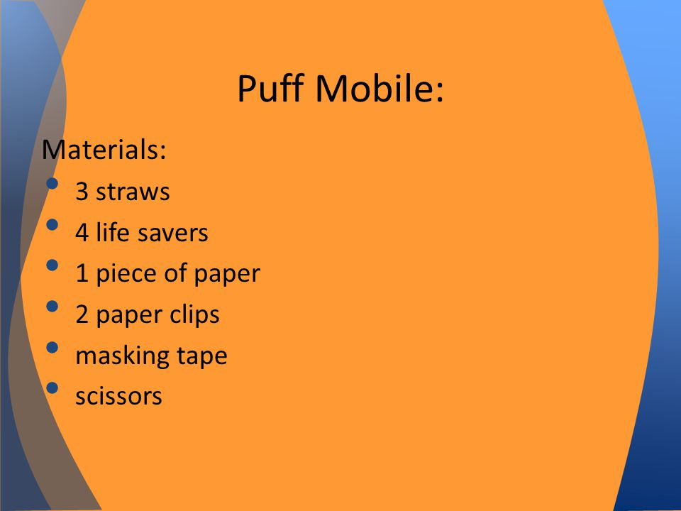 Materials: 3 straws 4 life savers 1 piece of paper 2 paper clips masking tape scissors Puff Mobile: