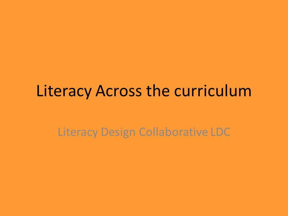 Literacy Across the curriculum Literacy Design Collaborative LDC