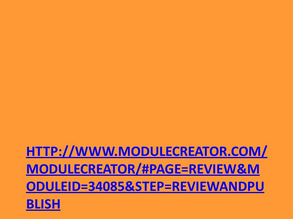 HTTP://WWW.MODULECREATOR.COM/ MODULECREATOR/#PAGE=REVIEW&M ODULEID=34085&STEP=REVIEWANDPU BLISH