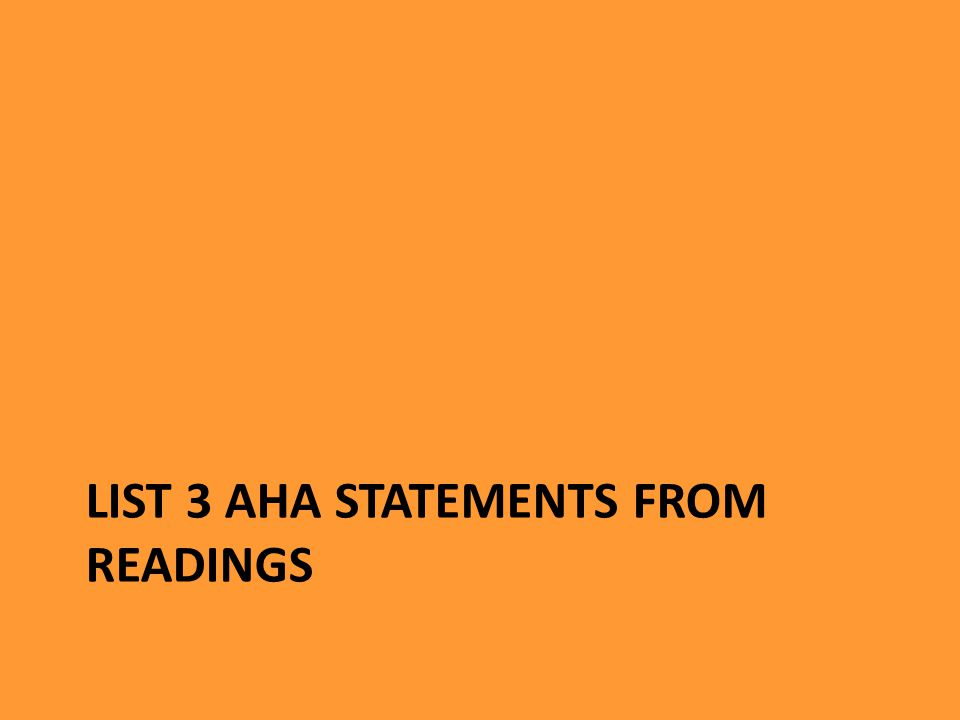 LIST 3 AHA STATEMENTS FROM READINGS