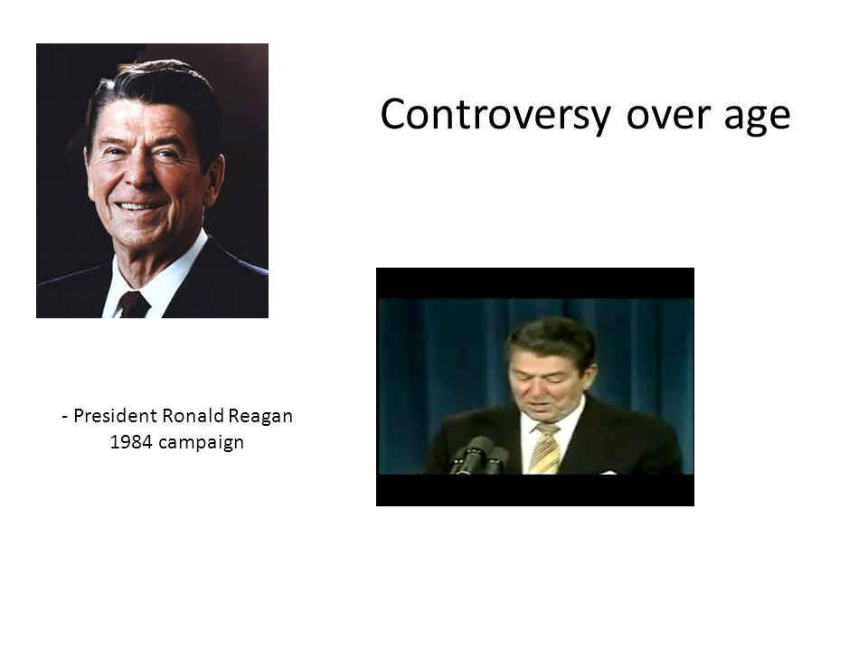 Controversy over age - President Ronald Reagan 1984 campaign
