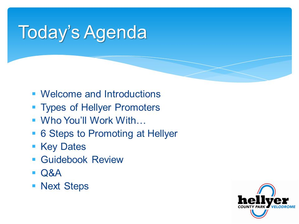 Welcome and Introductions Types of Hellyer Promoters Who Youll Work With… 6 Steps to Promoting at Hellyer Key Dates Guidebook Review Q&A Next Steps Todays Agenda