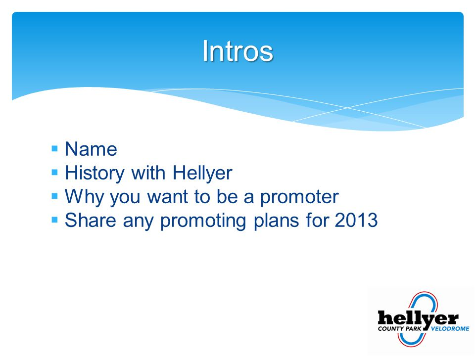 Name History with Hellyer Why you want to be a promoter Share any promoting plans for 2013 Intros