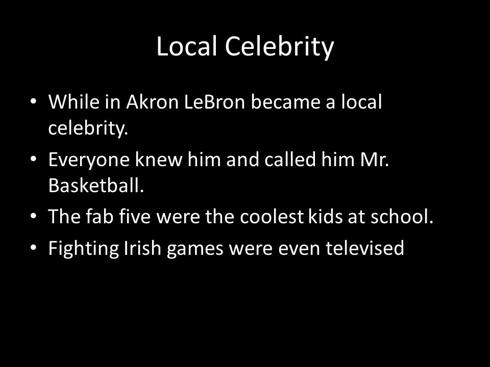 Local Celebrity While in Akron LeBron became a local celebrity.