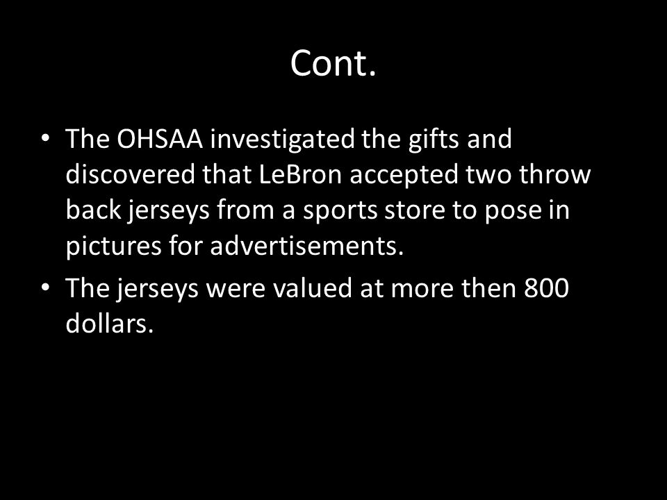 Cont. The OHSAA investigated the gifts and discovered that LeBron accepted two throw back jerseys from a sports store to pose in pictures for advertis