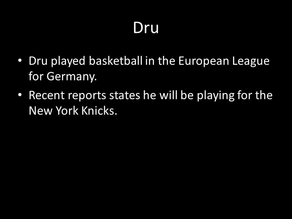 Dru Dru played basketball in the European League for Germany.