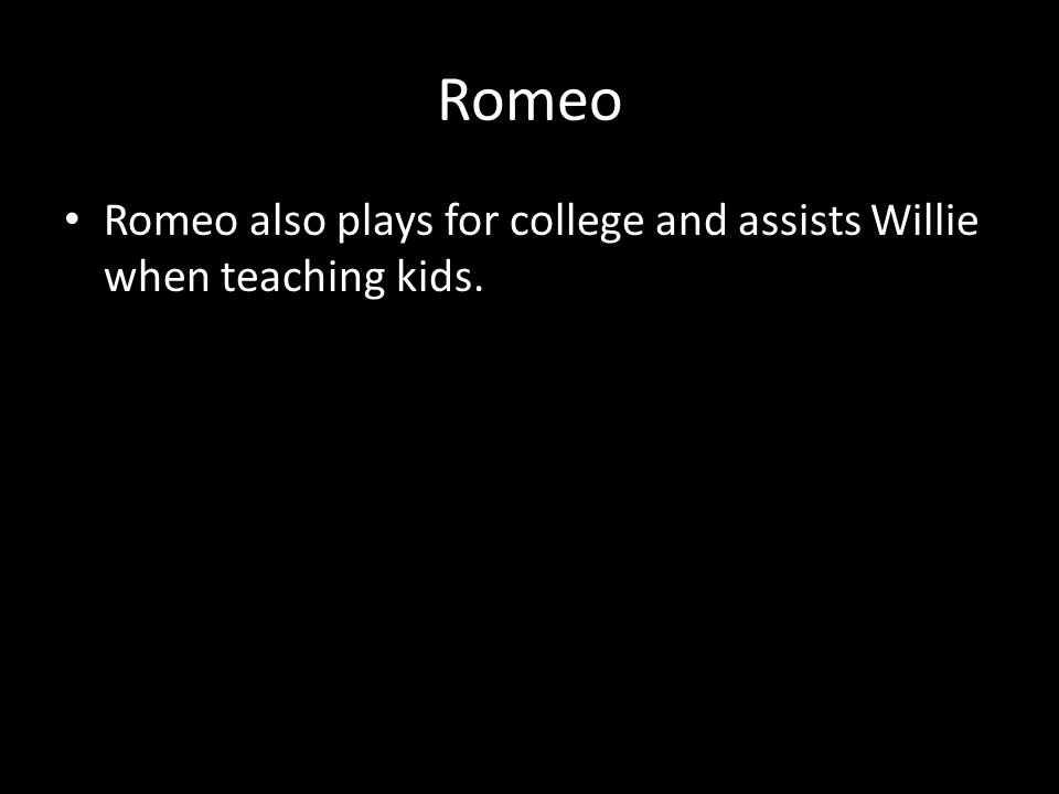 Romeo Romeo also plays for college and assists Willie when teaching kids.