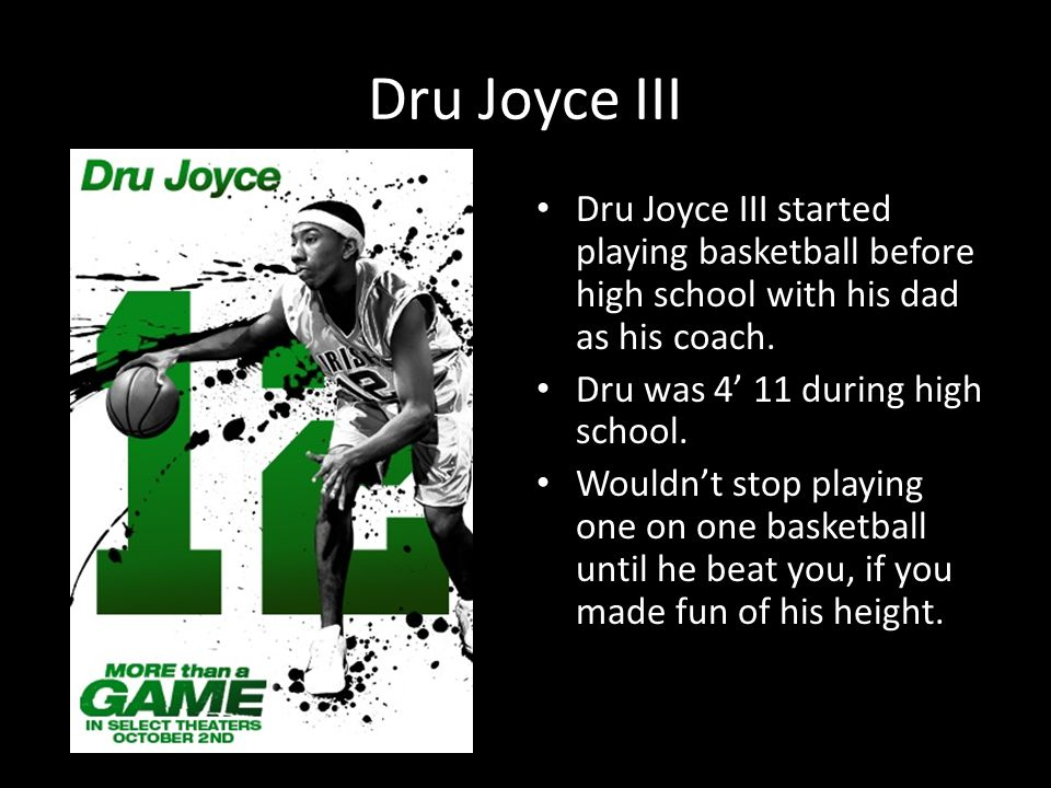 Dru Joyce III Dru Joyce III started playing basketball before high school with his dad as his coach.