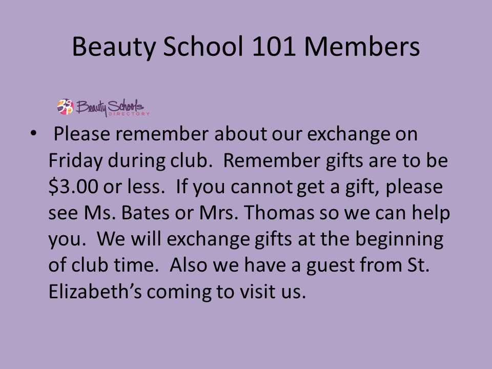 Beauty School 101 Members Please remember about our exchange on Friday during club.