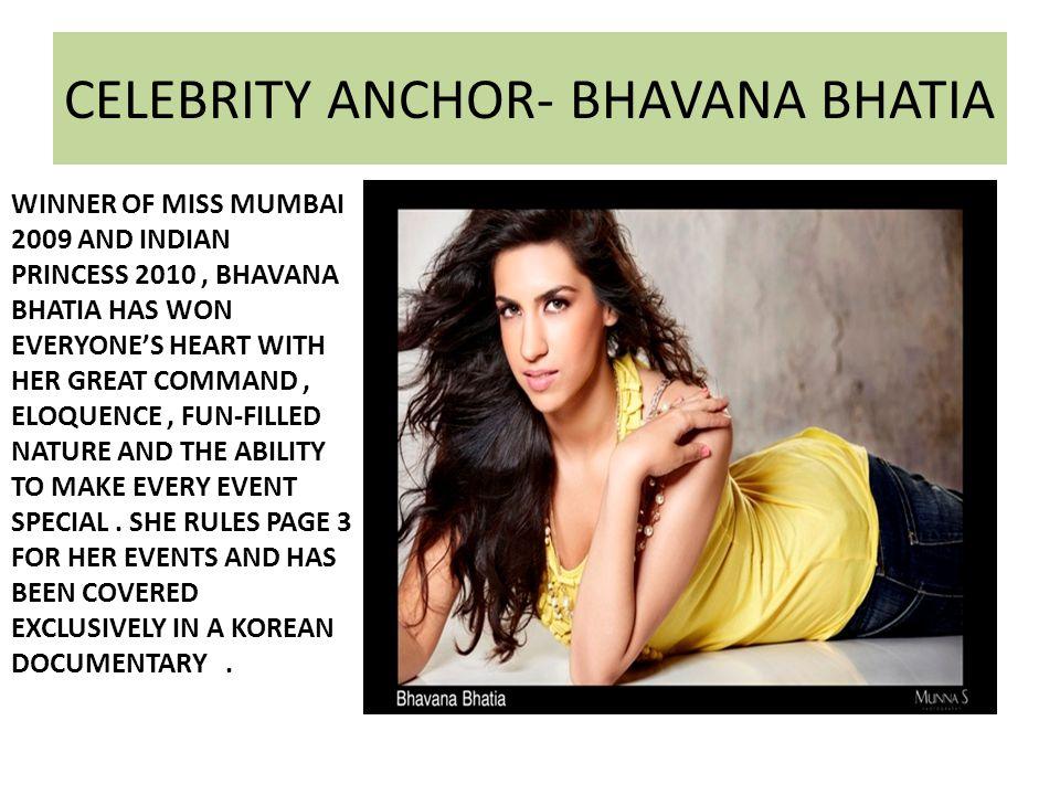 CELEBRITY ANCHOR- BHAVANA BHATIA WINNER OF MISS MUMBAI 2009 AND INDIAN PRINCESS 2010, BHAVANA BHATIA HAS WON EVERYONES HEART WITH HER GREAT COMMAND, E