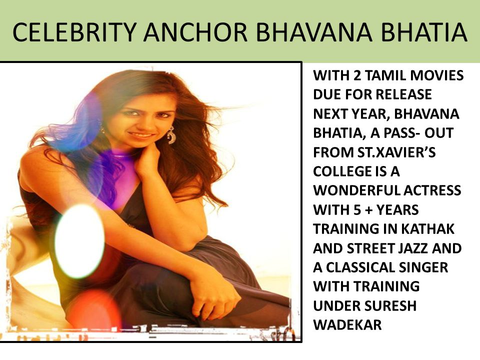 CELEBRITY ANCHOR BHAVANA BHATIA WITH 2 TAMIL MOVIES DUE FOR RELEASE NEXT YEAR, BHAVANA BHATIA, A PASS- OUT FROM ST.XAVIERS COLLEGE IS A WONDERFUL ACTR