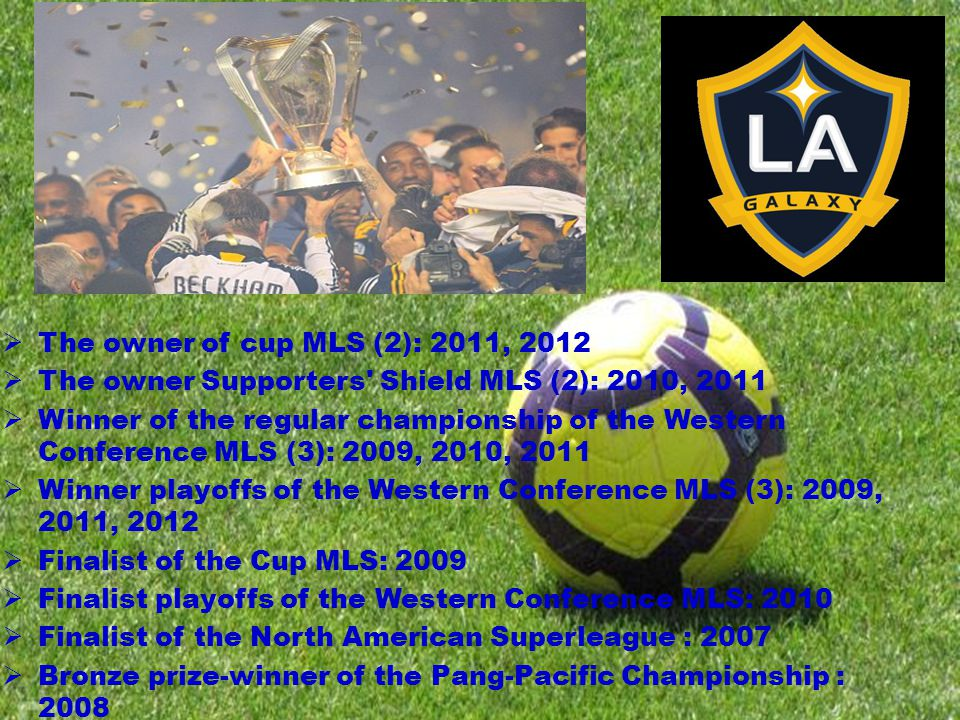 The owner of cup MLS (2): 2011, 2012 The owner Supporters Shield MLS (2): 2010, 2011 Winner of the regular championship of the Western Conference MLS (3): 2009, 2010, 2011 Winner playoffs of the Western Conference MLS (3): 2009, 2011, 2012 Finalist of the Cup MLS: 2009 Finalist playoffs of the Western Conference MLS: 2010 Finalist of the North American Superleague : 2007 Bronze prize-winner of the Pang-Pacific Championship : 2008