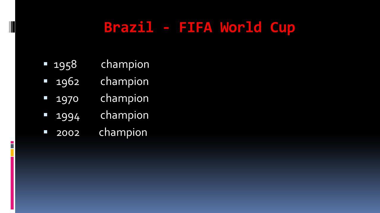 Brazil - FIFA World Cup 1958 champion 1962 champion 1970 champion 1994 champion 2002 champion