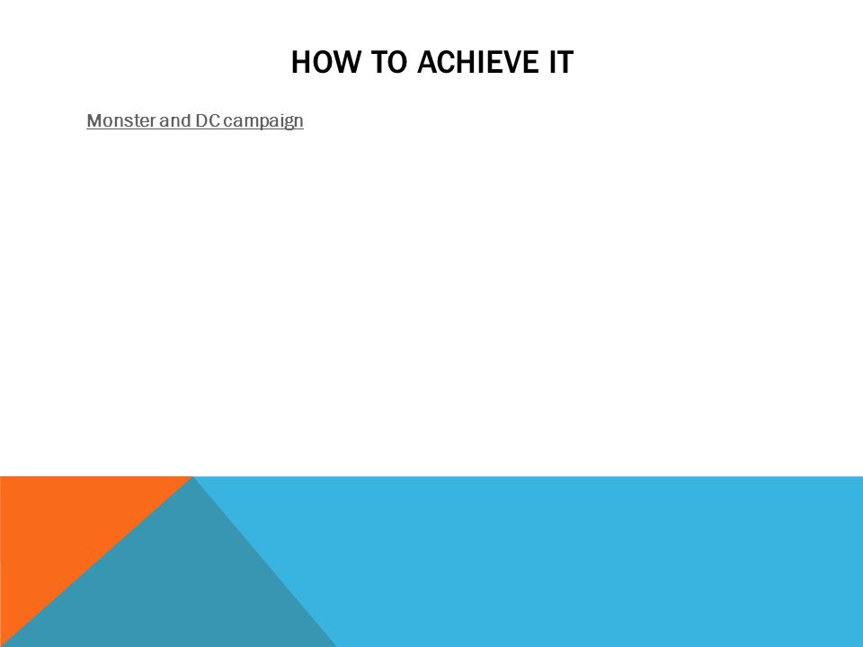 HOW TO ACHIEVE IT Monster and DC campaign