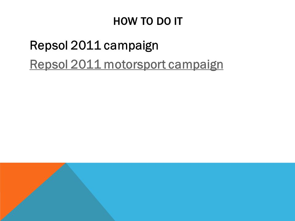 HOW TO DO IT Repsol 2011 campaign Repsol 2011 motorsport campaign