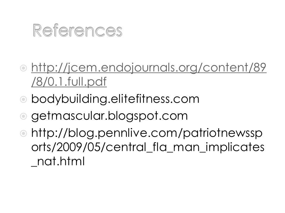 http://jcem.endojournals.org/content/89 /8/0.1.full.pdf http://jcem.endojournals.org/content/89 /8/0.1.full.pdf bodybuilding.elitefitness.com getmascular.blogspot.com http://blog.pennlive.com/patriotnewssp orts/2009/05/central_fla_man_implicates _nat.html
