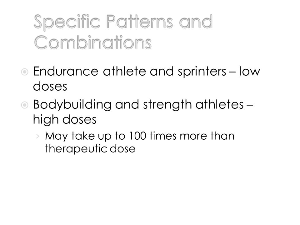 Often used in patterns called cycling Cycles – typically 6-12 weeks in duration with periods of abstinence between successive cycles Use cycles (based on anecdotal information): To minimize development of tolerance Reduce occurrence of adverse side effects To maximize performance at an athletic event To avoid detection of a banned substance