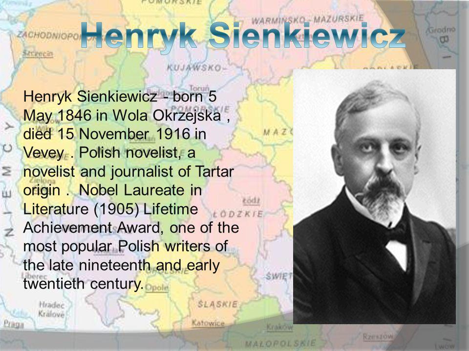 Henryk Sienkiewicz - born 5 May 1846 in Wola Okrzejska, died 15 November 1916 in Vevey.