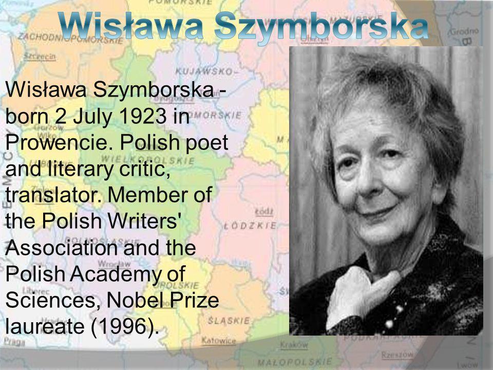 Wisława Szymborska - born 2 July 1923 in Prowencie.