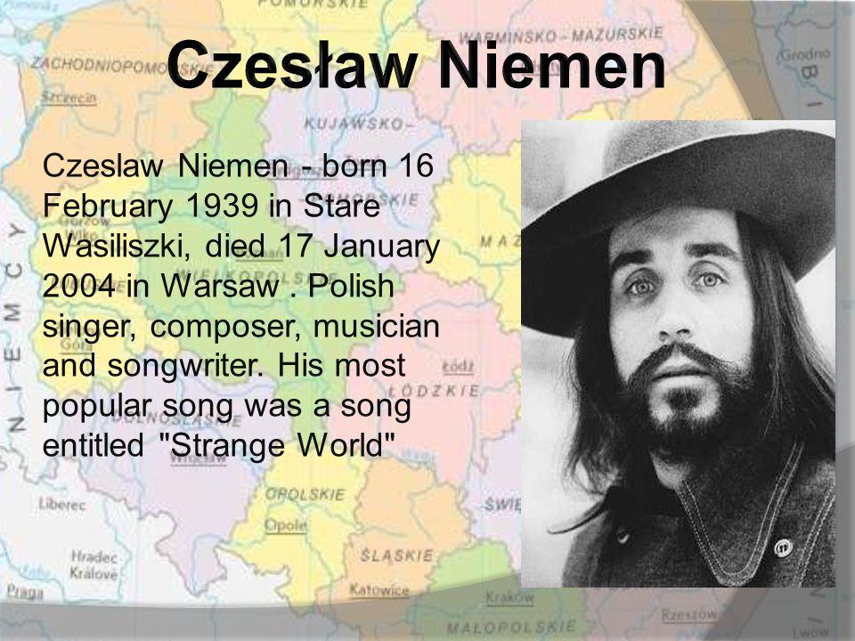 Czeslaw Niemen - born 16 February 1939 in Stare Wasiliszki, died 17 January 2004 in Warsaw.