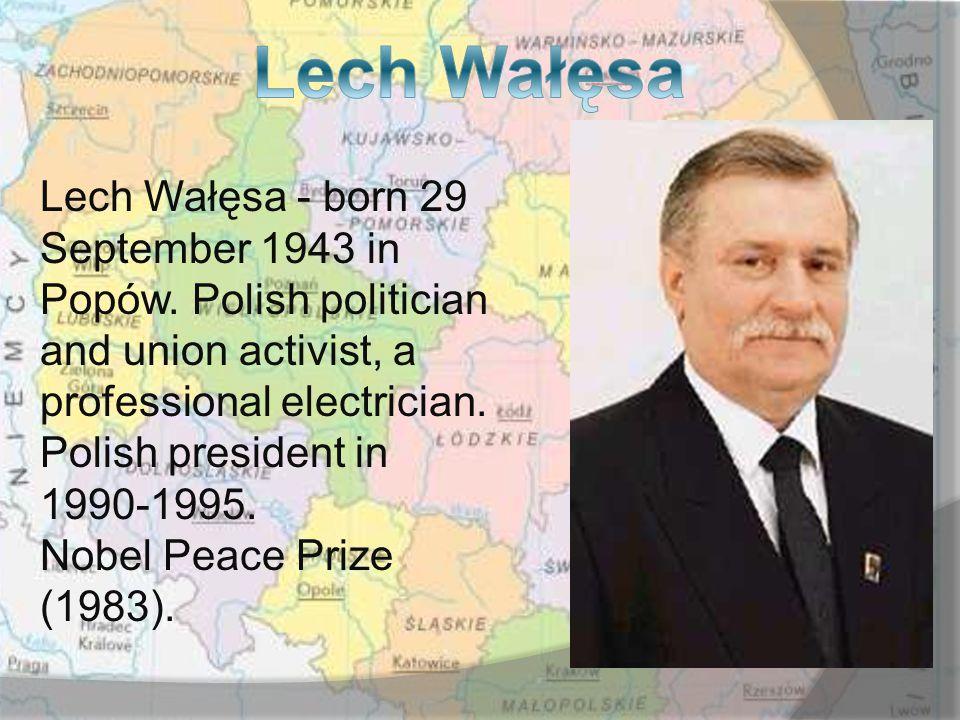 Lech Wałęsa - born 29 September 1943 in Popów.