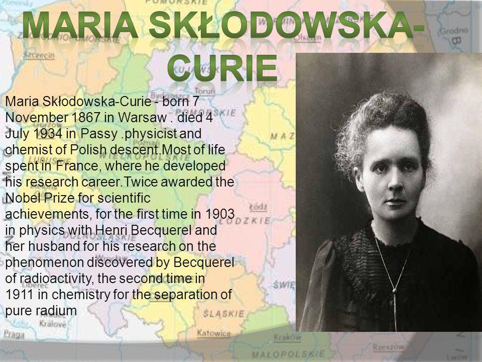 Maria Skłodowska-Curie - born 7 November 1867 in Warsaw.