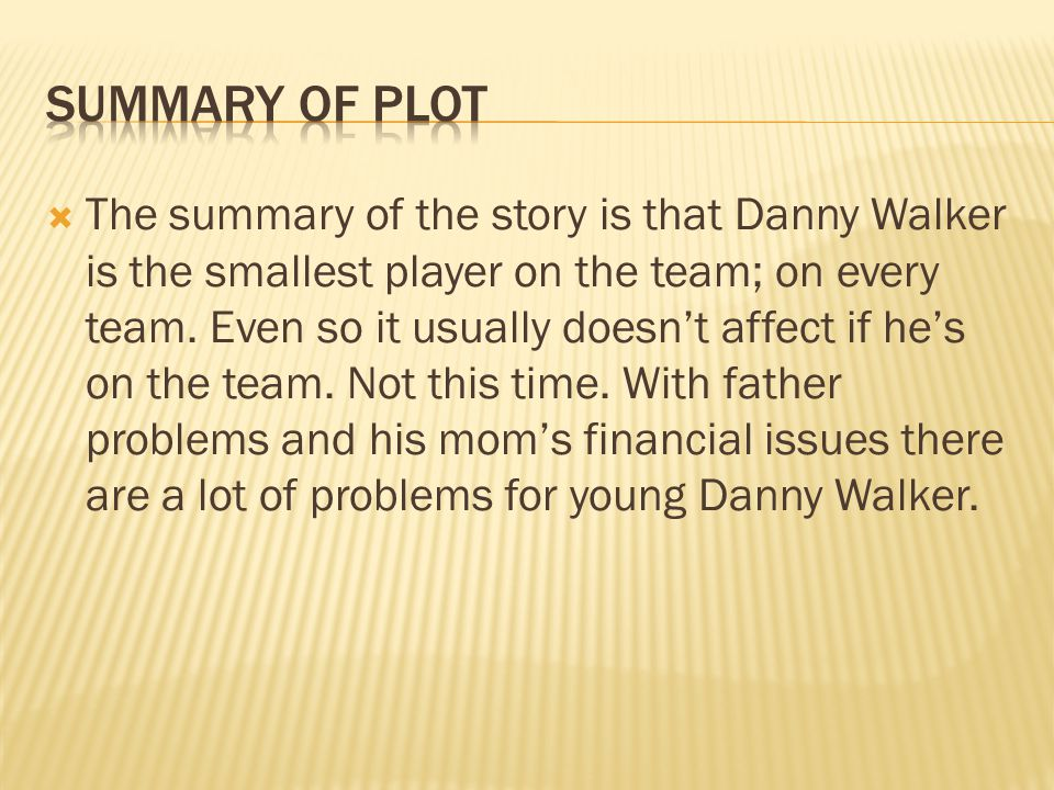 Height doesnt measure skill.Text Evidence 1:Danny Walker small but fastest.