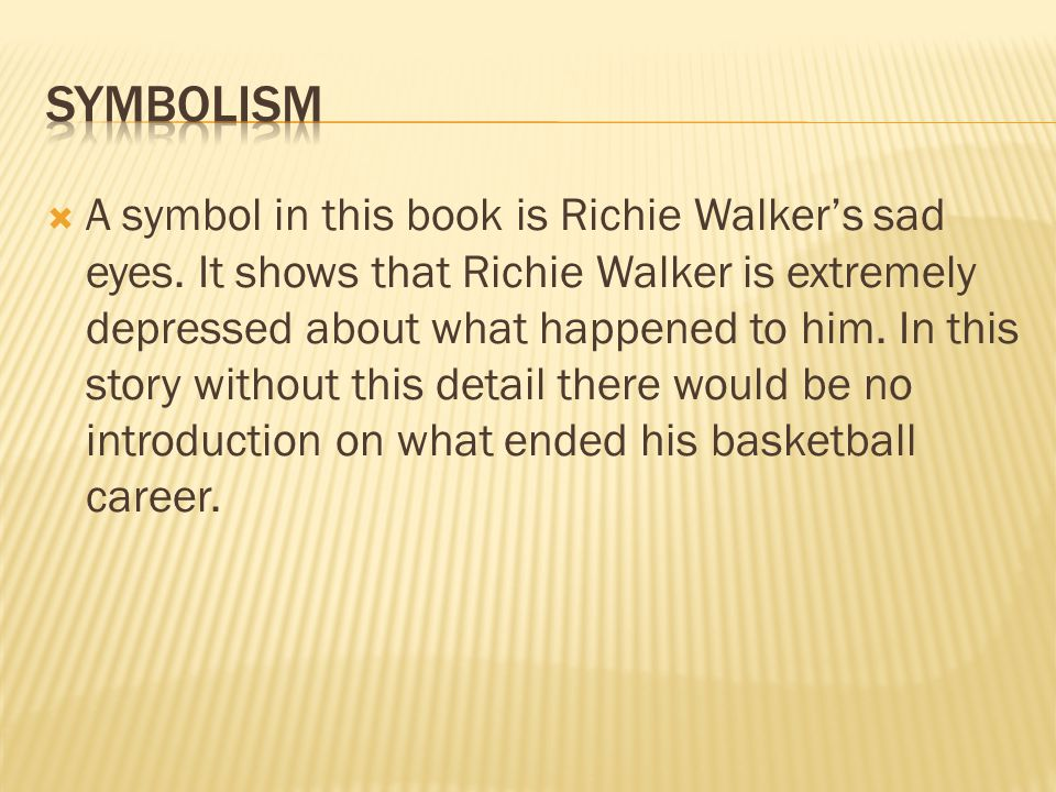 A symbol in this book is Richie Walkers sad eyes.