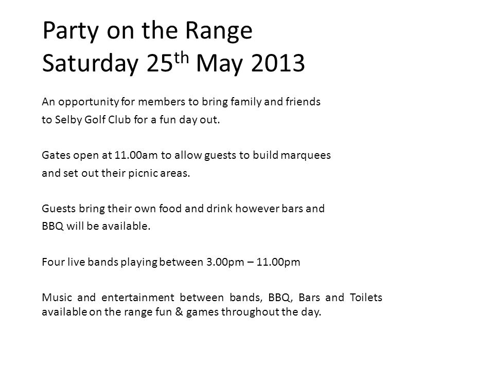 Party on the Range Saturday 25 th May 2013 An opportunity for members to bring family and friends to Selby Golf Club for a fun day out.