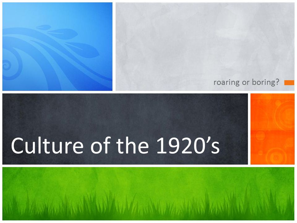 roaring or boring? Culture of the 1920s